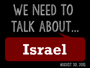 We Need to Talk 10... About Israel