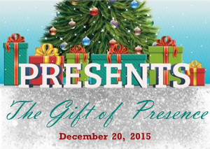 12-20-15 The Gift of Presence
