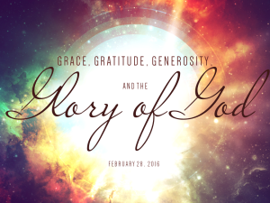 02-28-16 Grace, Gratitude, Generosity, and the Glory of God