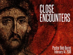 02-14-16 Close Encounters - Pastor Bob