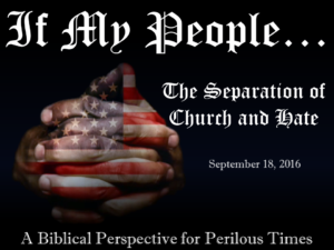 09-18-16-if-my-people-the-separation-of-church-and-hate
